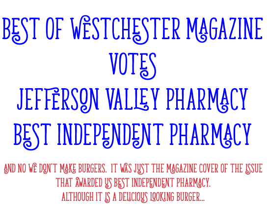 BEST OF WESTCHESTER MAGAZINE VOTES JEFFERSON VALLEY PHARMACY BEST INDEPENDENT PHARMACY AND NO WE DON'T MAKE BURGERS. IT WAS JUST THE MAGAZINE COVER OF THE ISSUE THAT AWARDED US BEST INDEPENDENT PHARMACY. ALTHOUGH IT IS A DELICIOUS LOOKING BURGER...